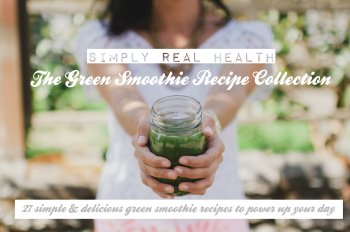 Green Smoothie Recipe Collection + Guide. 27 Amazing Recipes!